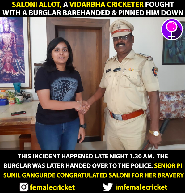 24-year-old Saloni Allot, a Vidarbha cricketer fought with a burglar barehanded outside her residence.  The burglar was later handed over to the police. In the process, Saloni's hands got bruised.  Senior Police Inspector congratulated Saloni for her bravery. 🙌🙌