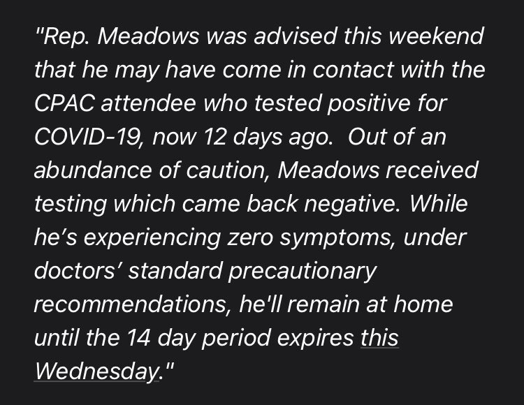 Confirming: Mark Meadows was advised this weekend that now 12 days prior at CPAC, he may have come in contact with the COVID-19 positive test individual. A precautionary test came back negative & he feels great. He'll be self-quarantined till the 14 day period passes Wednesday.