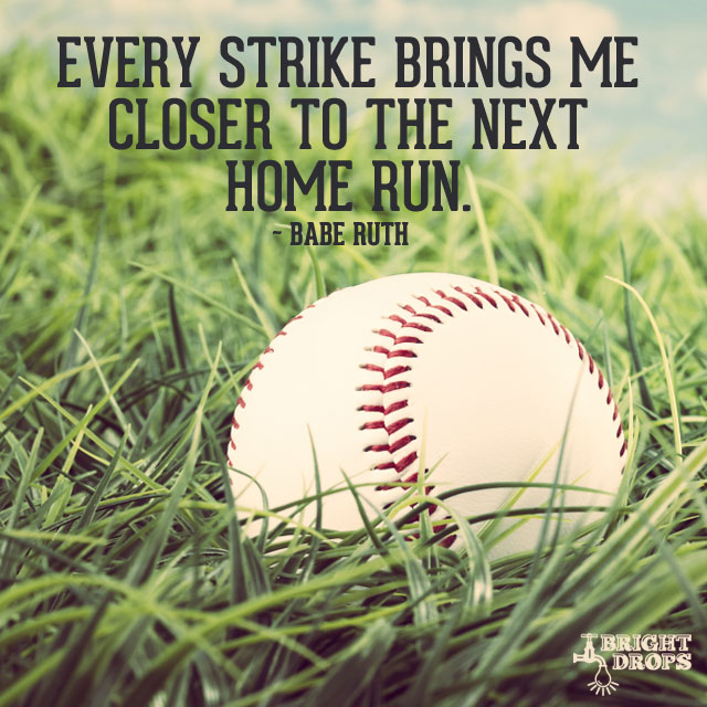 Every strike brings me closer to the next home run. - #quote  #MondayMotivation