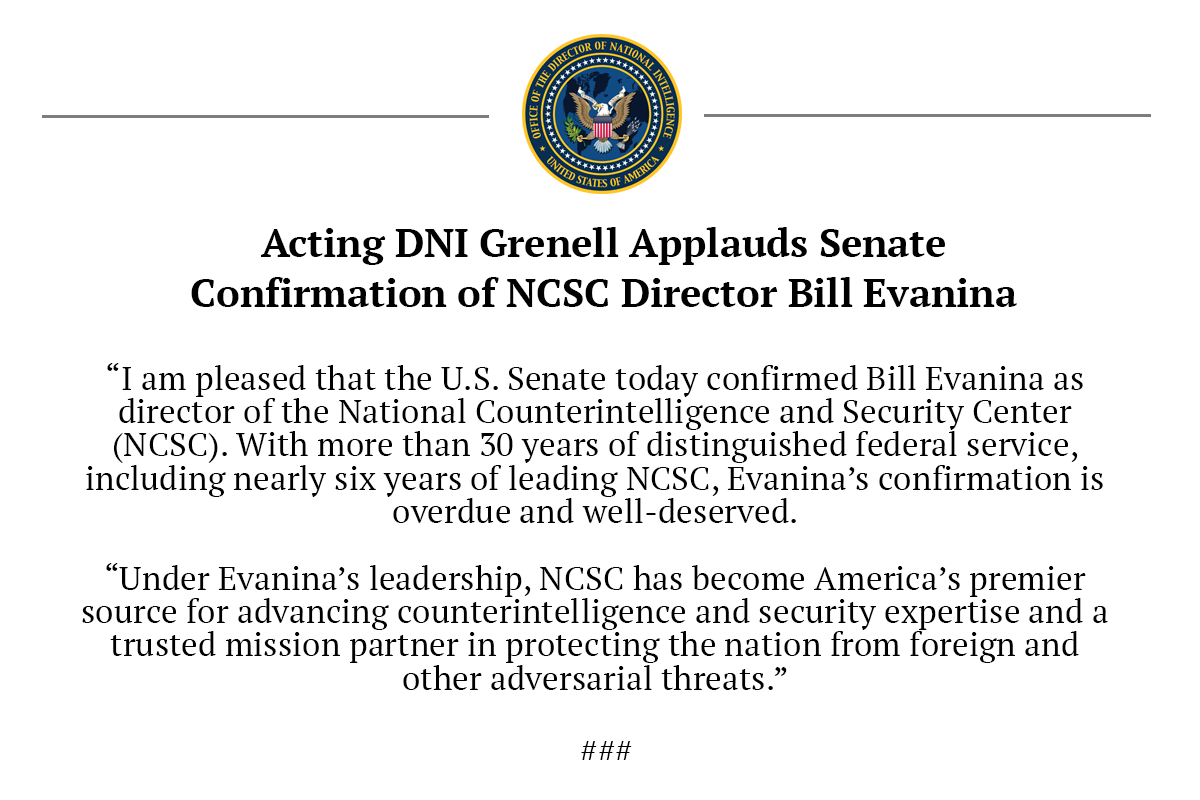 Acting DNI Grenell applauded today's vote by the U.S. Senate to confirm @NCSCgov Director Bill Evanina.