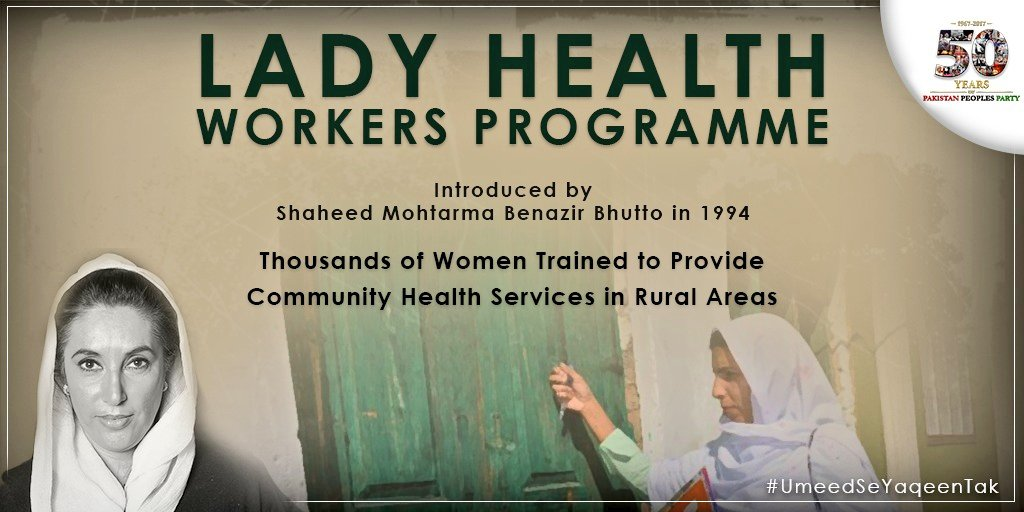Lady Health Workers Program: Visionary program by Shaheed Mohtarma Benazir Bhutto for primary health-care at doorstep which not only provides health services, also employment to thousands of Women. #BenazirBhuttoTheNationalHero