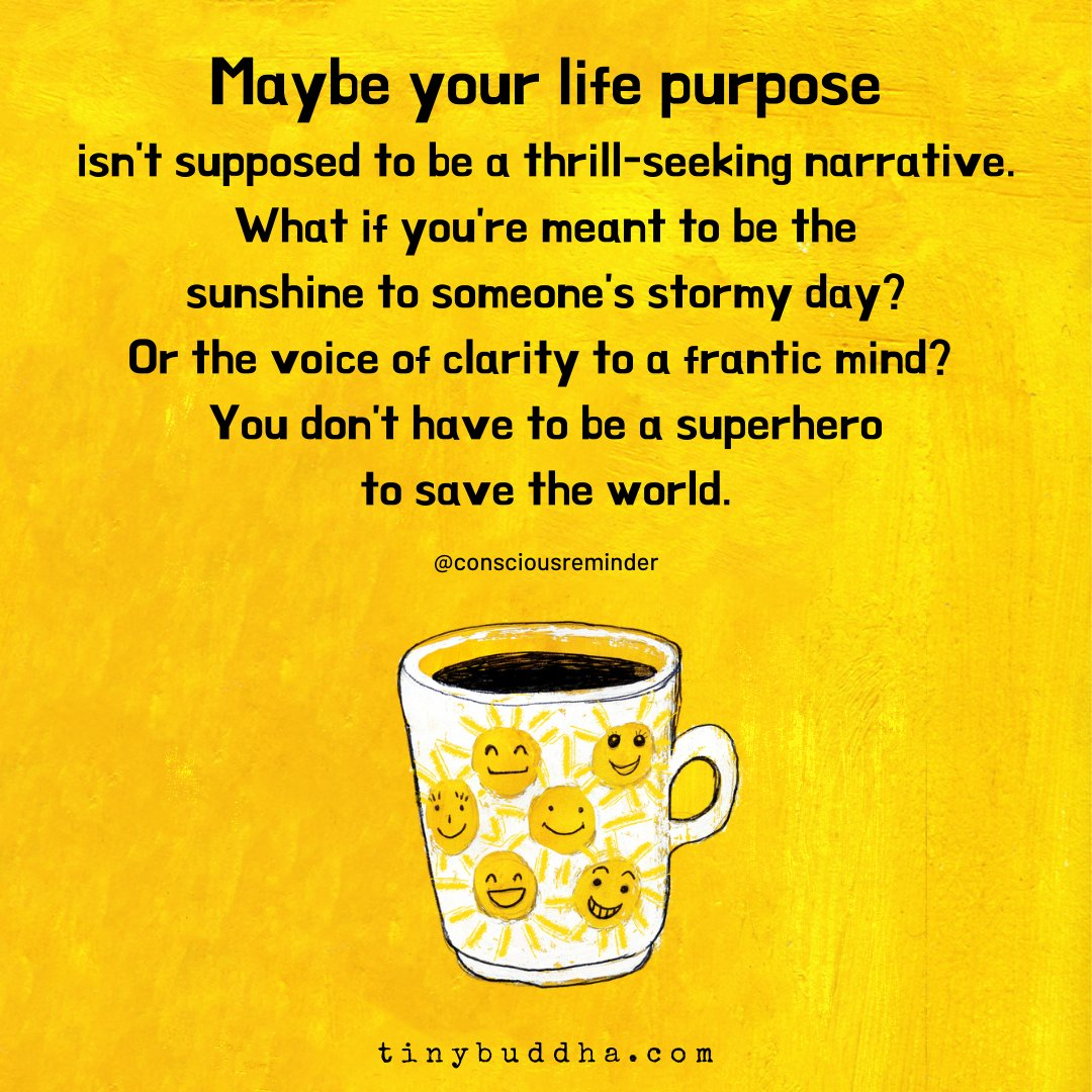 """Maybe your life purpose isn't supposed to be a thrill-seeking narrative. What if you're meant to be the sunshine to someone's stormy day? Or the voice of clarity to a frantic mind? You don't have to be a superhero to save the world."" https://t.co/fi7MFm7kZu"