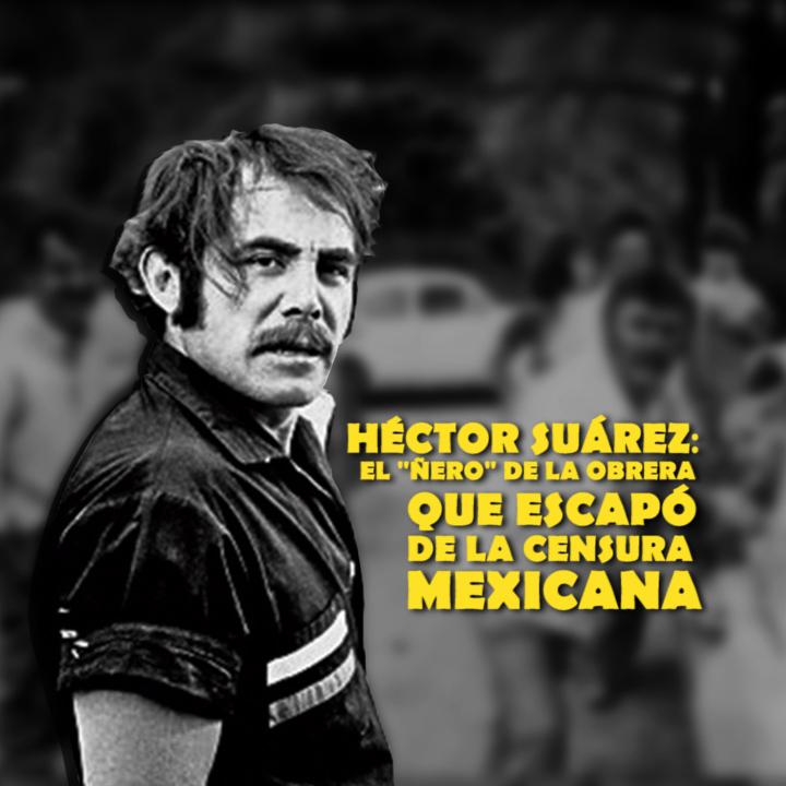 """#Video 📹 Héctor Suárez: el """"ñero"""" de la Obrera que escapó a la censura mexicana"""