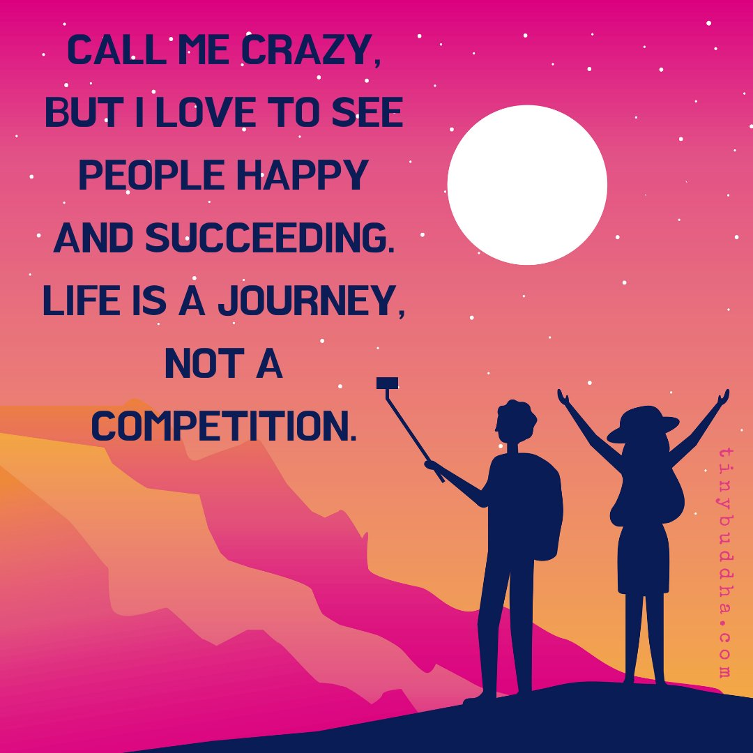 Call me crazy, but I love to see people happy and succeeding. Life is a journey, not a competition. https://t.co/KSa5WsCMI3