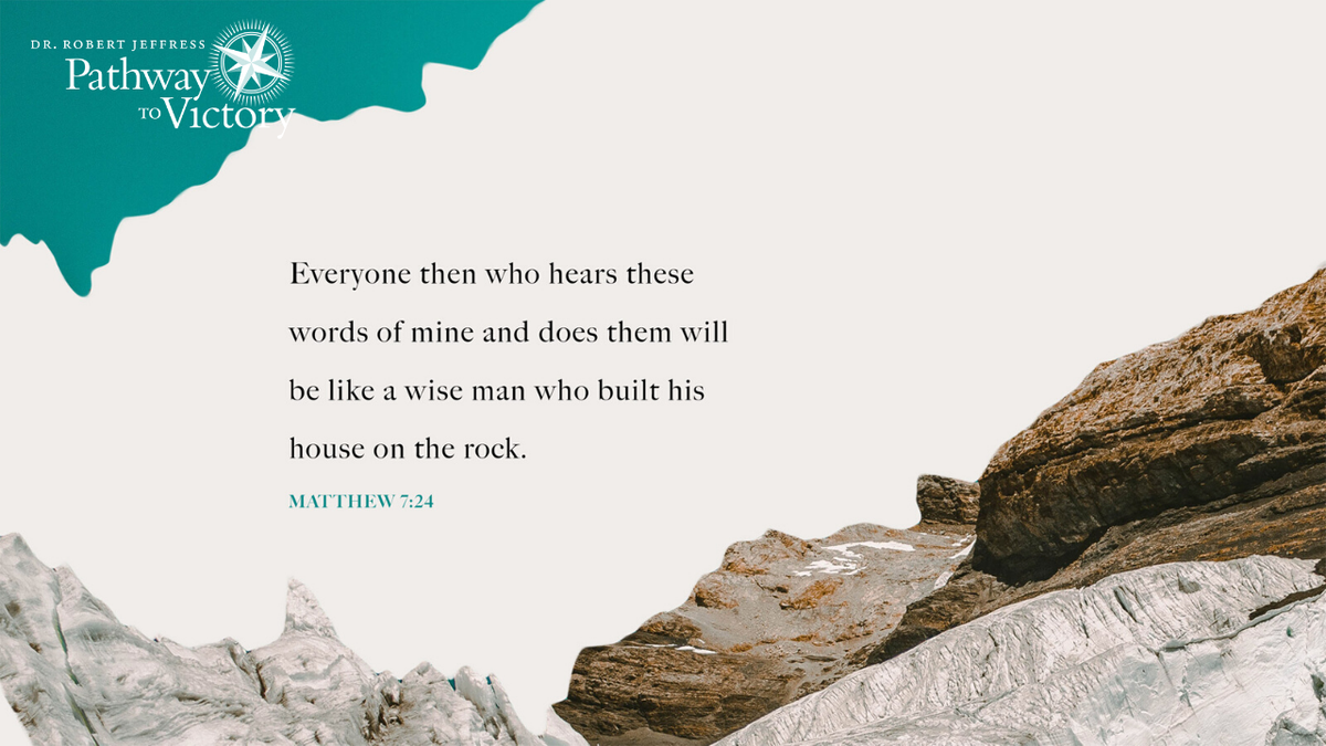 """Therefore everyone who hears these words of Mine and acts on them, may be compared to a wise man who built his house on the rock."" - Matthew 7:24"