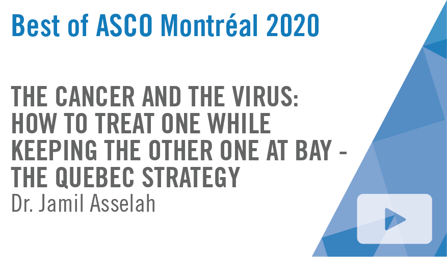 In this video from the Best of @ASCO Montreal, Dr. Jamil Asselah discusses the Quebec strategy for addressing #COVID19 and #cancercare: