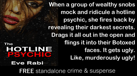 Gifted and compassionate psychics! All our readings are confidential and safe. Yeah, right!  FREE scandalous crime & suspense for a limited time on Smashwords:  & Amazon!  Barnes & Nobel and Kobo