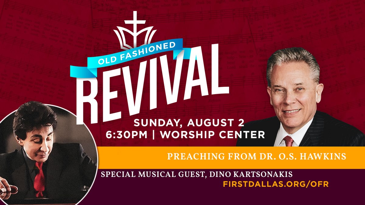 Join First Dallas for Old Fashioned Revival with preaching from Dr. O.S. Hawkins and music from special guest, Dino Kartsonakis. For more information visit