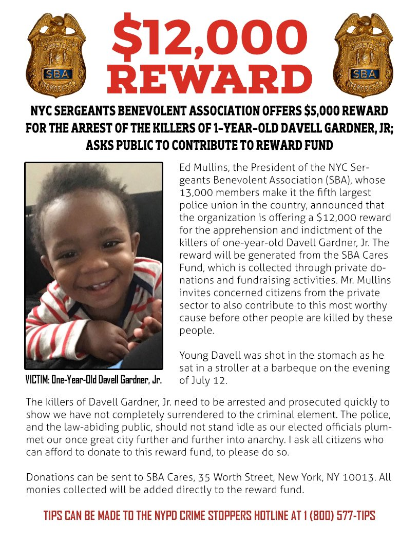 $12,000 REWARD for the CAPTURE of person(s) responsible for the Murder of 1 Year old Davell Gardner Jr. Thank you to the Lieutenants Benevolent Association and many others. Let's keep the money coming and catch the people responsible. Call NYPD confidential hotline 800-577-TIPS