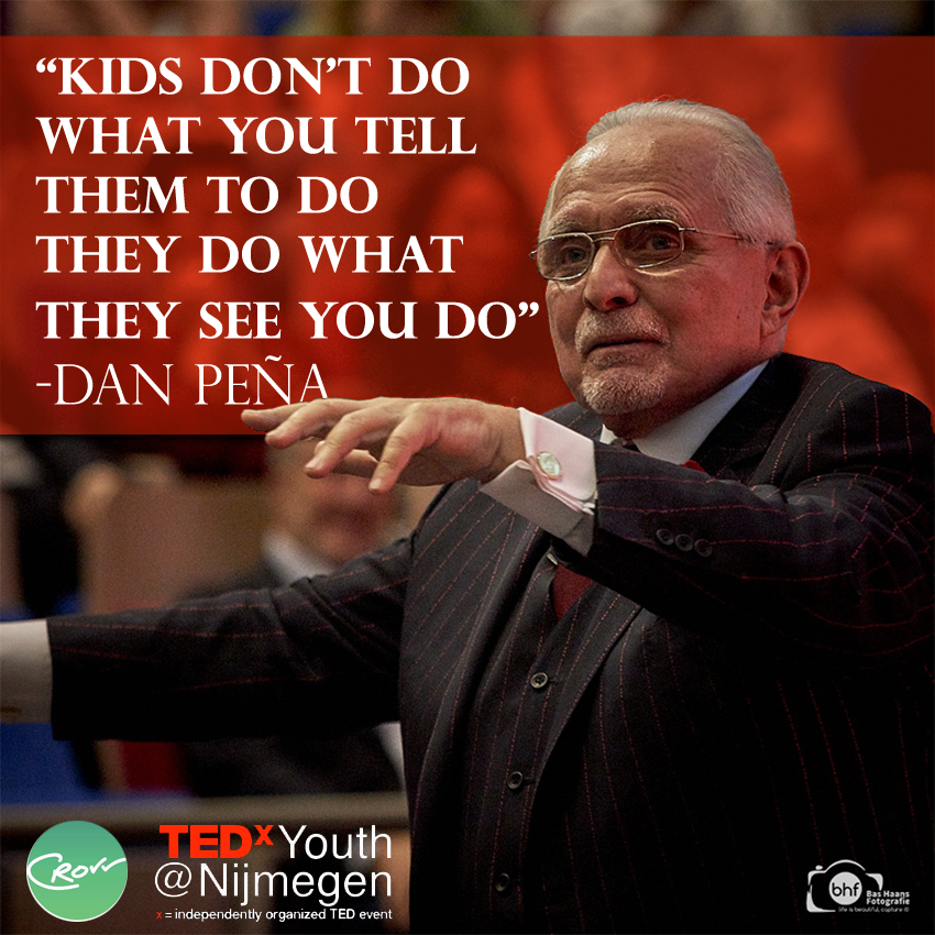 """""""Kids don't do what you tell them to do. They do what they see you do."""" - Dan Peña@tedxyouth024"""
