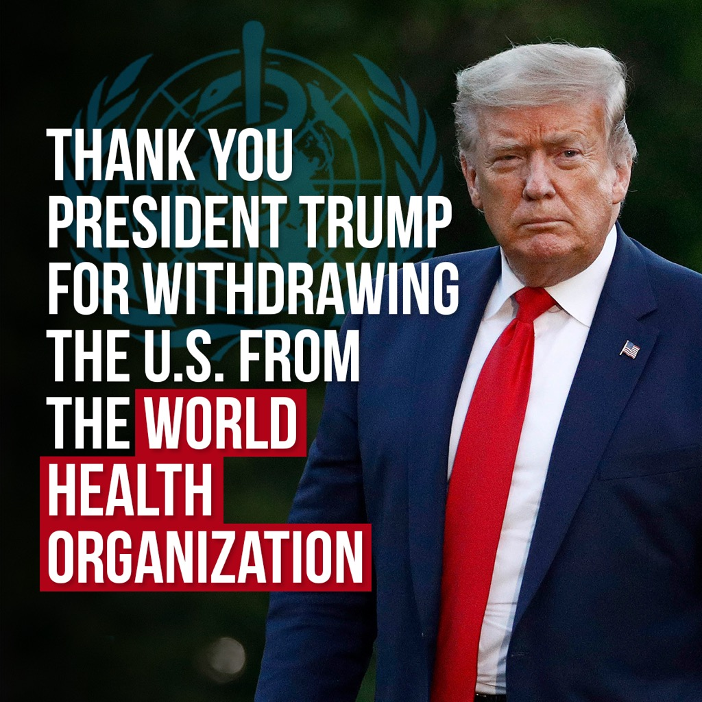 Thank you President @realDonaldTrump for putting hardworking Americans FIRST and withdrawing the U.S. from the corrupt World Health Organization.   We are grateful for your leadership!