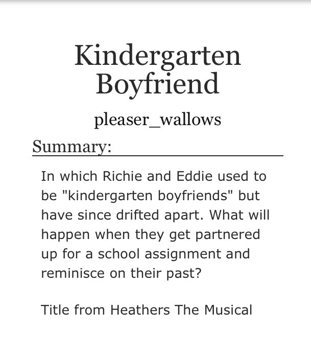 "𝐊𝐢𝐧𝐝𝐞𝐫𝐠𝐚𝐫𝐭𝐞𝐧 𝐁𝐨𝐲𝐟𝐫𝐢𝐞𝐧𝐝  — in which richie and eddie used to be ""kindergarten boyfriends"" but have since drifted apart. what will happen when they get partnered up for a school assignment and reminisce on their past?"