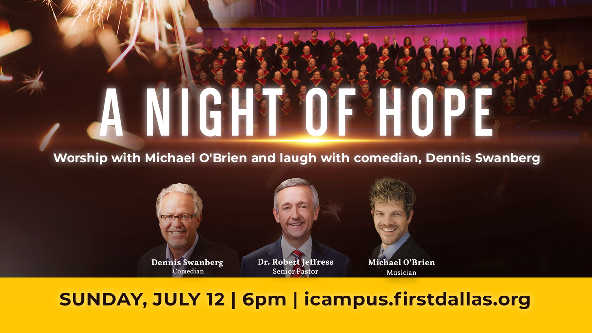 Join First Dallas for A Night of Hope TONIGHT at 6pm CT on  Worship with Michael O'Brien and laugh with comedian Dennis Swanberg.
