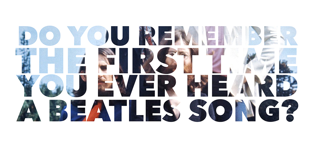 Do you remember the first time you ever heard a Beatles song?