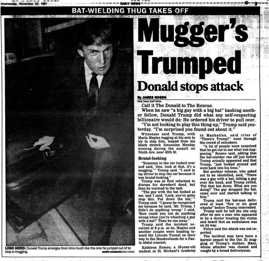 Donald Trump saw a man with a baseball bat trying to mug another man, so he told his limo driver to pull over.  Trump reportedly ordered the man to put down the bat and when he recognized him, the mugger ran away