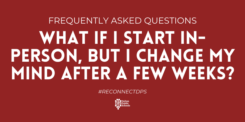 FAQ: What if I start in-person, but I change my mind after a few weeks?   Answer: If you choose digital learning, you are opting-in for a 6-week period. If you choose in-person, you can switch to digital learning at any time.   #ReconnectDPS