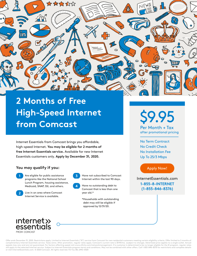 As we approach the start of what is sure to be a challenging new school year, Comcast will continue to offer two free months of internet service to new Internet Essentials customers through December 31,2020.