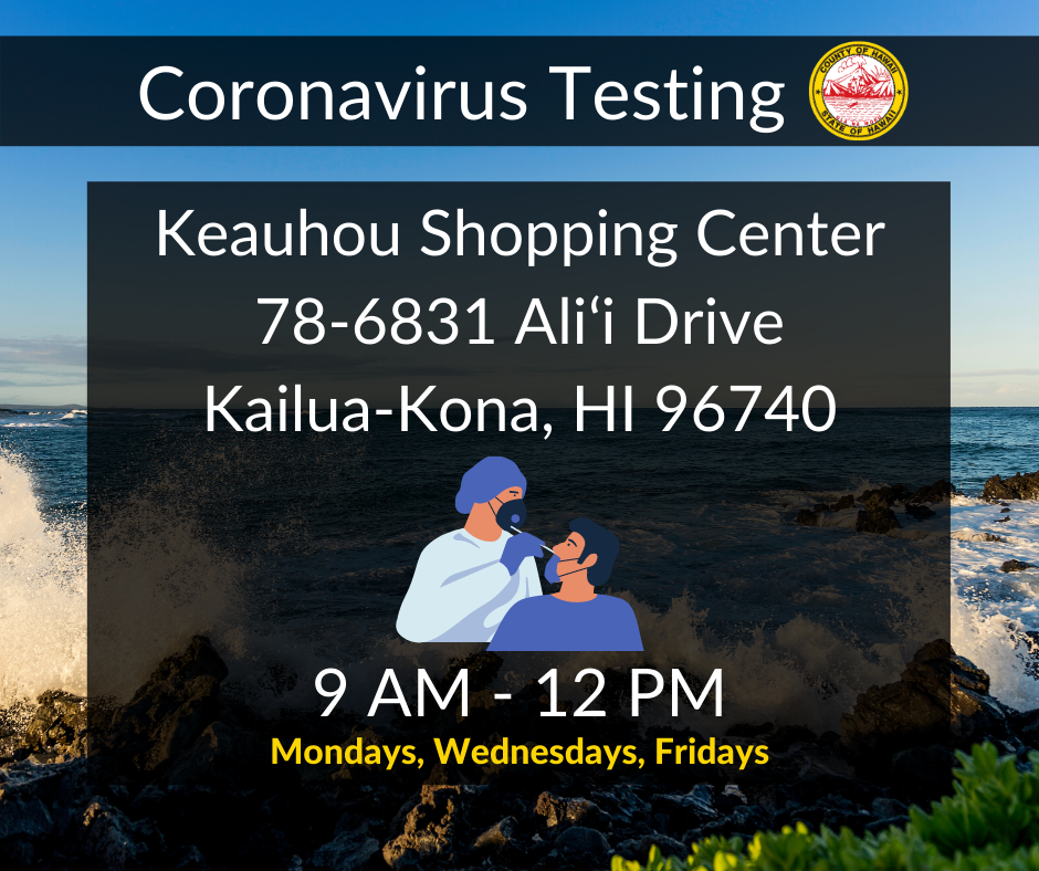 Drive-through Covid-19 testing is available every Monday, Wednesday, and Friday at the Keauhou Shopping Center in North Kona. Hours of operation are from 9 AM to 12 PM. If you have any questions, please contact Hawaiʻi County Civil Defense Agency at (808)935-0031.