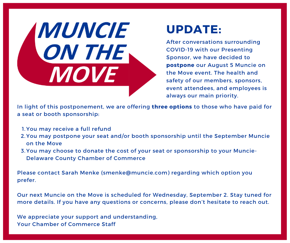 UPDATE: The August 5 Muncie on the Move (MOTM) has been postponed. Please see graphic for more details!   Our next MOTM event is Wednesday, September 2. If you are interested in being a sponsor or attendee, contact Sarah Menke (smenke@muncie.com).