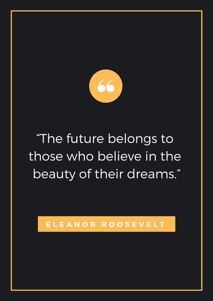 - Eleanor Roosevelt