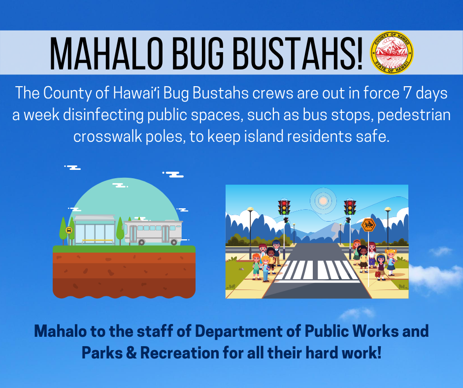 The County of Hawaiʻi Bug Bustahs crews are out in force seven days a week disinfecting public spaces, such as bus stops, pedestrian crosswalk poles, to keep island residents safe. Mahalo to the staff of DPW and Parks and Recreation for all their hard work!