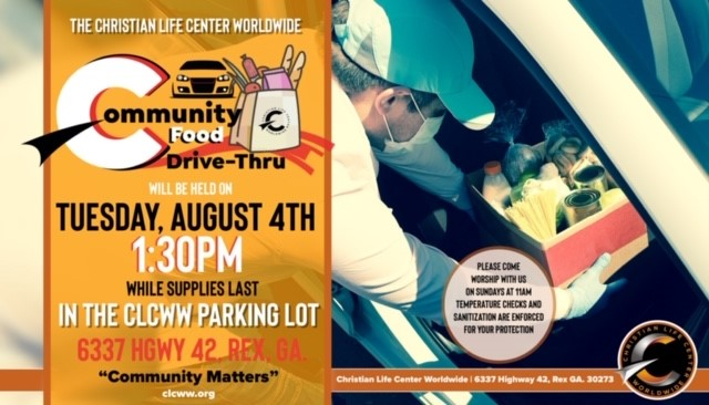 Christian Life Center Worldwide is hosting a Community Food Drive-Thru tomorrow, August 4, 2020, at 6337 Highway 42, Rex, GA 30273 at 1:30 p.m. while supplies last.