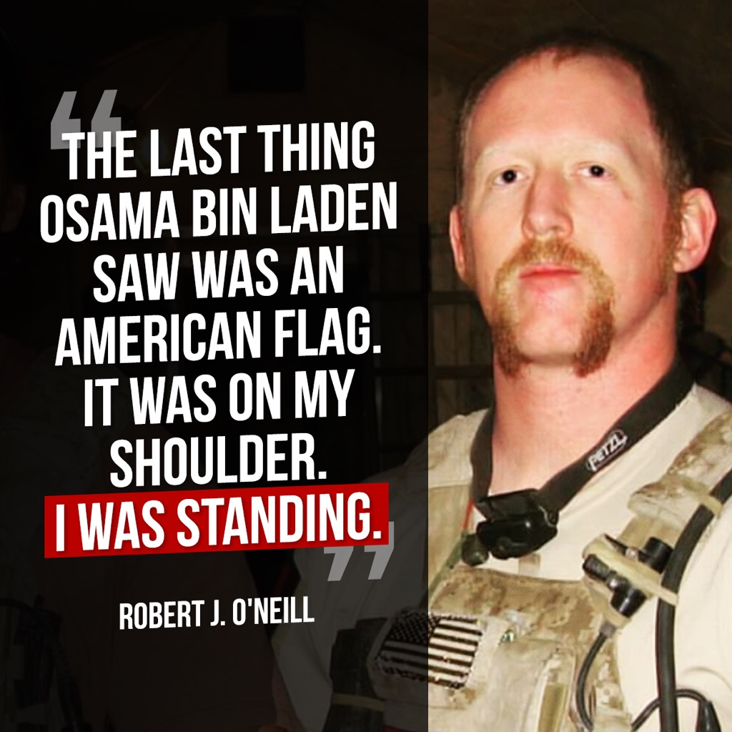 """""""The last thing Osama bin Laden saw was an American flag. It was on my shoulder."""" ~ Robert J. O'Neill  Stand for America! 🇺🇸"""