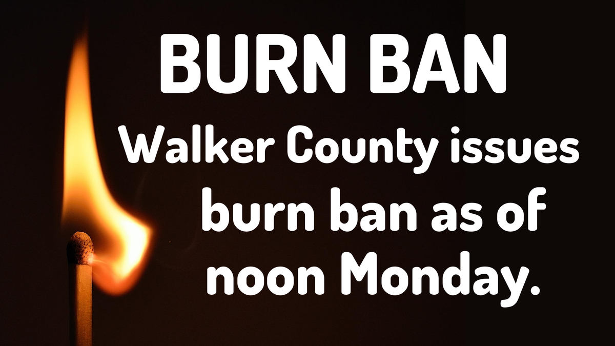 Walker County Commissioner Bill Daugette announced Countywide Burn Ban as of noon today, August 3, 2020.