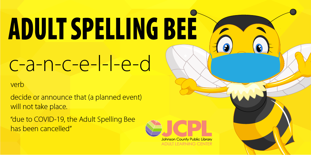 We are sorry to announce that our Adult Learning Center of Johnson County Public Library has canceled this year's spelling bee. We will return next September.