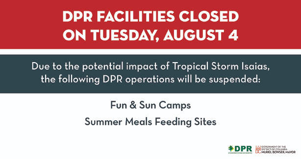 In preparation of the upcoming inclement weather, the following DPR operations will be suspended on Tuesday, August 4, 2020:  ● Fun & Sun Camps  ● Summer Meals Feeding Sites  Learn more about hurricane preparedness at