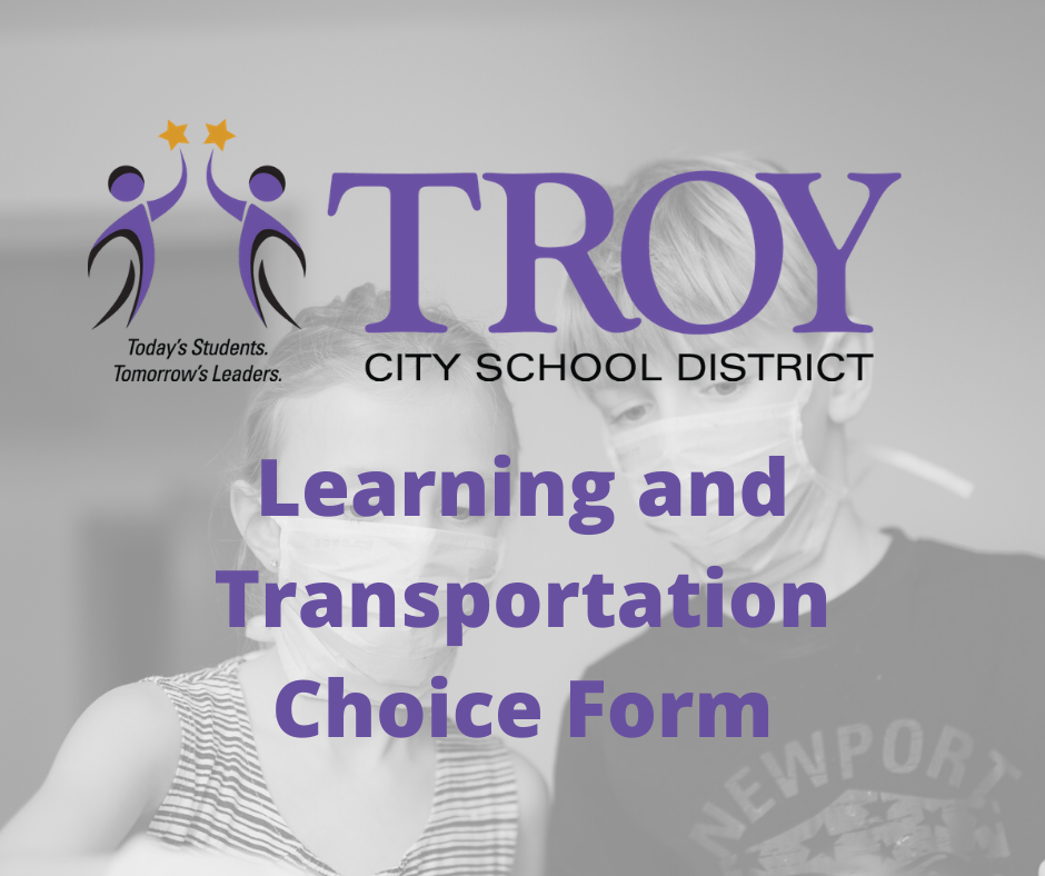 All parents/guardians must complete the Learning and Transportation Choice Form to indicate your preference for in-person or remote-only learning for the first semester of the 2020-21 School Year.