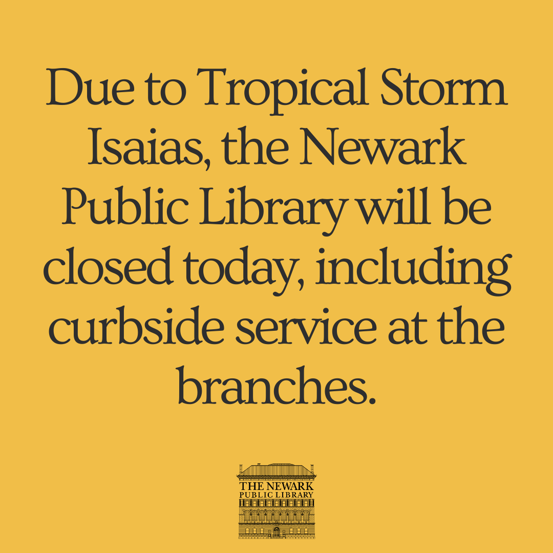 Due to Tropical Storm Isaias, the Newark Public Library will be closed today.