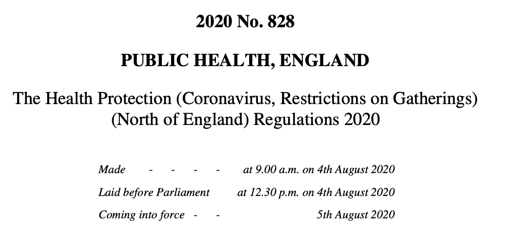 Here, finally, 5 days after the North of England lockdown was announced, are the legal regulations which underpin it.   They come into force tomorrow 5 August (no time! So 12:01am I guess) and do not (cannot) apply to anything which happened before that