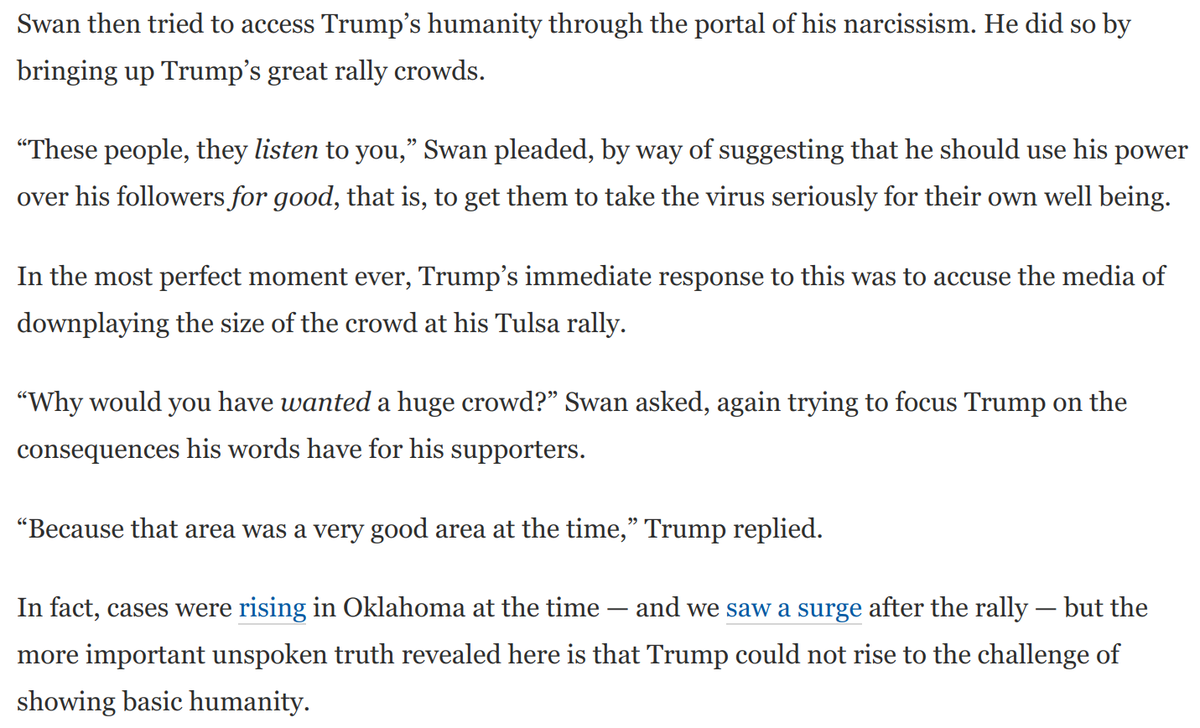 @jonathanvswan At one point, @jonathanvswan tried to access Trump's humanity through the portal of his narcissism.  By praising Trump's rally crowds, Swan hoped to induce him to recognize a responsibility to level with his supporters about the virus.  No such luck: