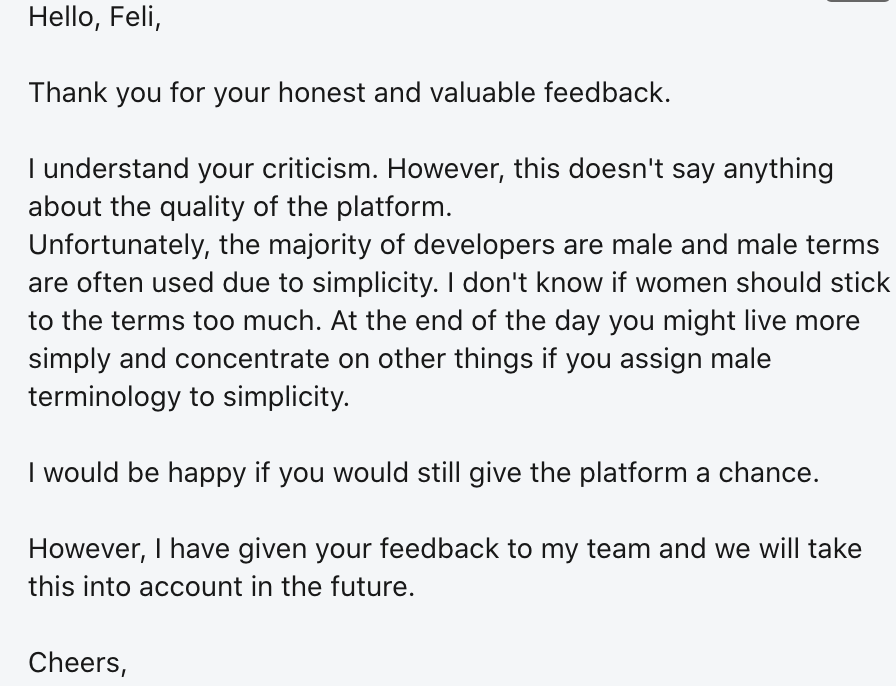 """Hey @io_matched  is this how you handle feedback? And is this your point of view?  """"... Unfortunately, the majority of developers are male and male terms are often used due to simplicity. I don't know if women should stick to the terms too much...."""""""