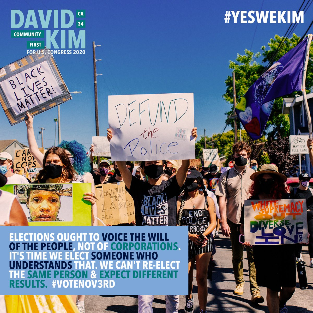Elections ought to voice the will of the people, not of corporations. It's time we elect someone who understands that. We can't re-elect the same person & expect different results. #VoteNov3rd.  - David Kim, Funded By The People #CommunityFirst #YesWeKim #CA34 #LosAngeles #BLM
