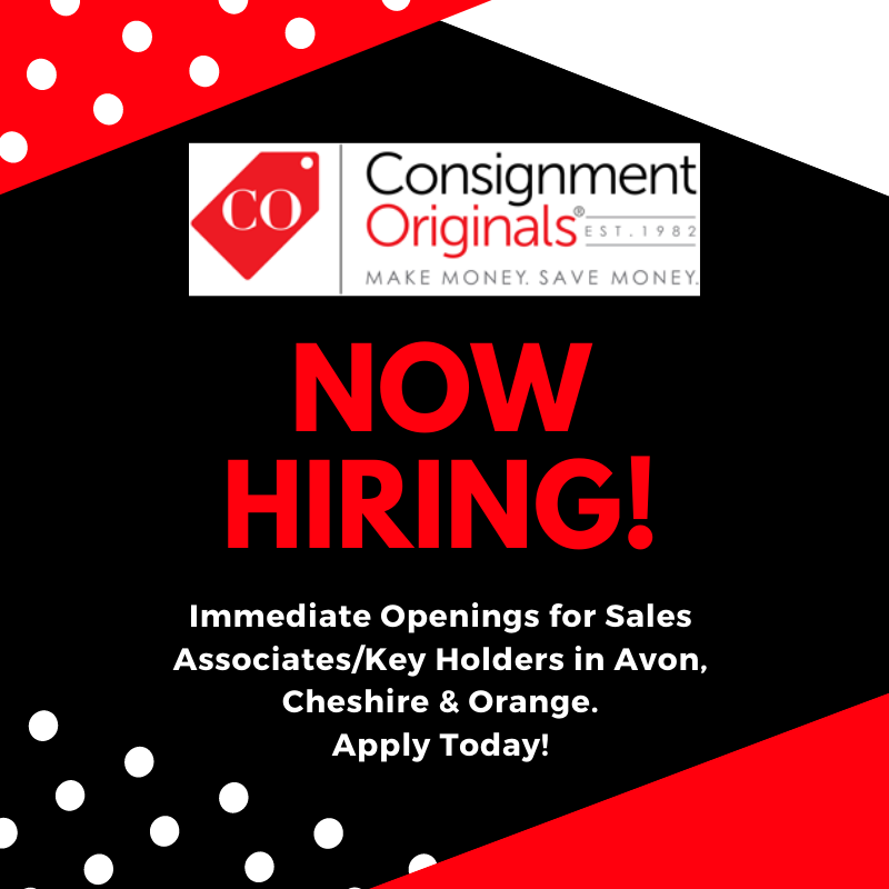 Consignment Originals is seeking to hire a fashion loving, Sales Associate & Key Holder for 3 of their stores. They're currently hiring in Avon, Cheshire and Orange.   Apply today by submitting your resume to Jackie Leathe at jleathe@consignit.com or apply in person after 2 p.m.