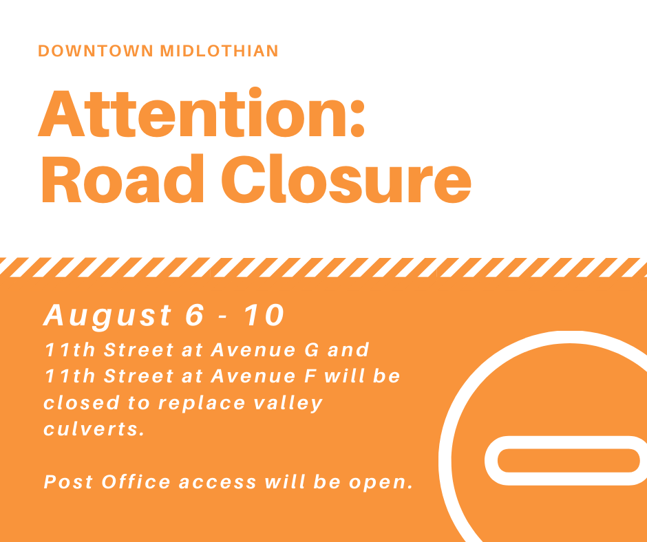 Please be aware, 11th Street in Downtown Midlothian will be closed at Avenue G and F today through Monday to replace the valley culverts in the intersections. Access to the Post Office will remain open. We apologize for any inconvenience.