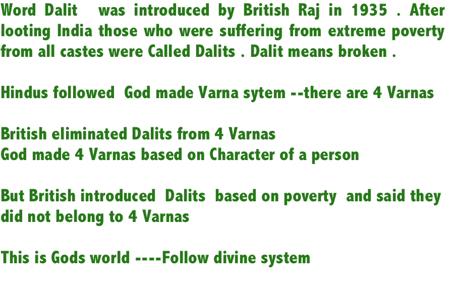 @FeminismInIndia Who introduced the word Dalit .  The word Dalit was introduced in 1935 by British . After looting India all those who were suffering from extreme poverty  from all castes were called Dalits . Dalit meaning broken   British looted 45trillion from India -