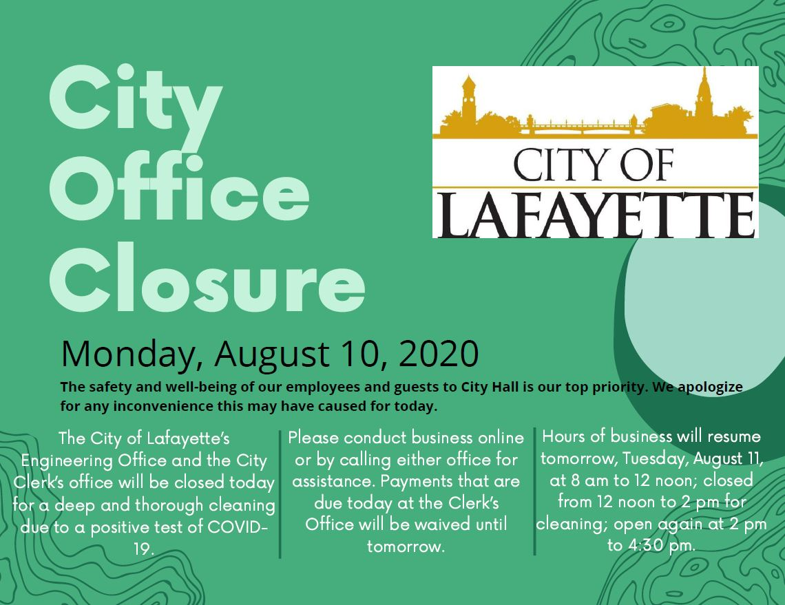 The City of Lafayette's Engineering Office and the City Clerk's office will be closed today for a deep and thorough cleaning due to a positive test of COVID-19.