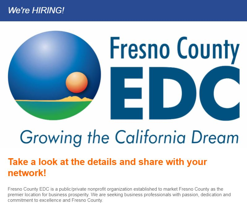 We're HIRING! Seeking business professionals with passion, dedication and commitment to excellence and Fresno County.  Visit the EDC website below on the listed positions!  Business Retention Specialist Economic Development Specialist Research Analyst