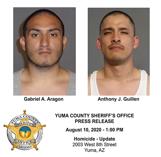 On Wednesday, August 5, 2020, warrants were issued for the arrests of Gabriel Alexander Aragon, 20, of Yuma, and Anthony Joseph Guillen, 29, of Yuma, for 1st Degree Murder, 3rd Degree Burglary and numerous other charges.