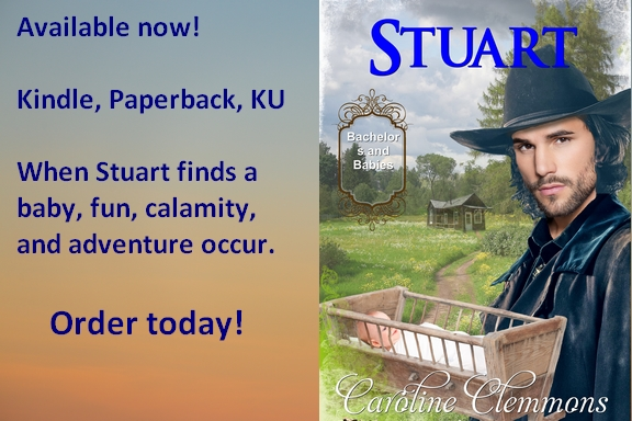 Claud, I need your help. Do you know of any decent single women who'd be willing to help me with a baby?  STUART:  Bachelors and Babies Book 10  by Caroline Clemmons   #western #romance #bachelorsandbabies