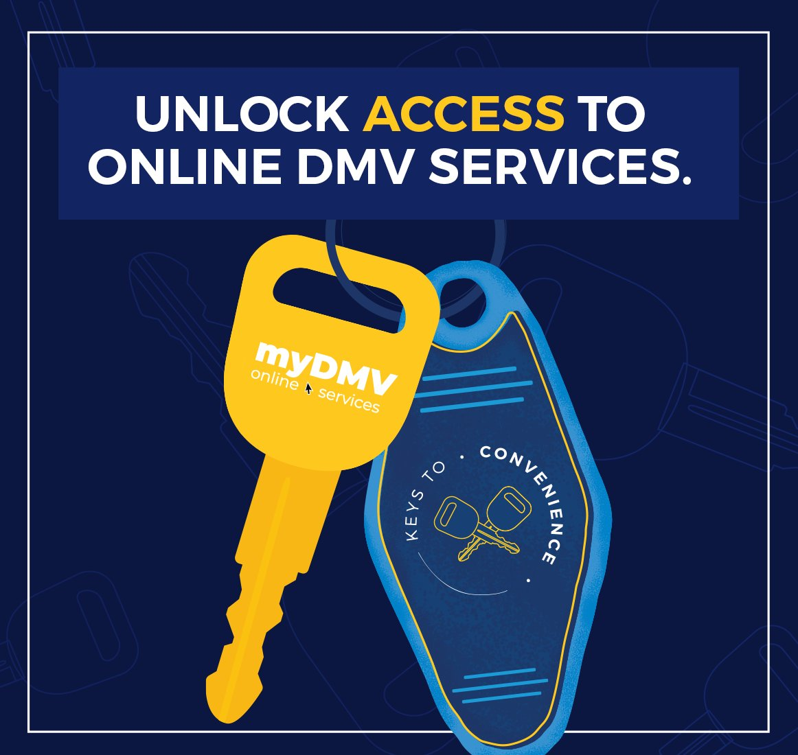 One of your keys to convenience is myDMV! Using myDMV allows you to complete services from home! To register and activate your account: . Please contact our myDMV Help Desk at DMVCustomerService@Delaware.gov or 302-744-2557