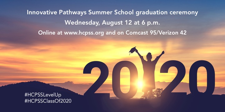 Join us tonight at 6 for the HCPSS Innovative Pathways Summer School online graduation! Watch online at , and on Comcast 95 and Verizon 42.  #HCPSSLevelUp #HCPSSClassOf2020 #CelebrateHCPSS
