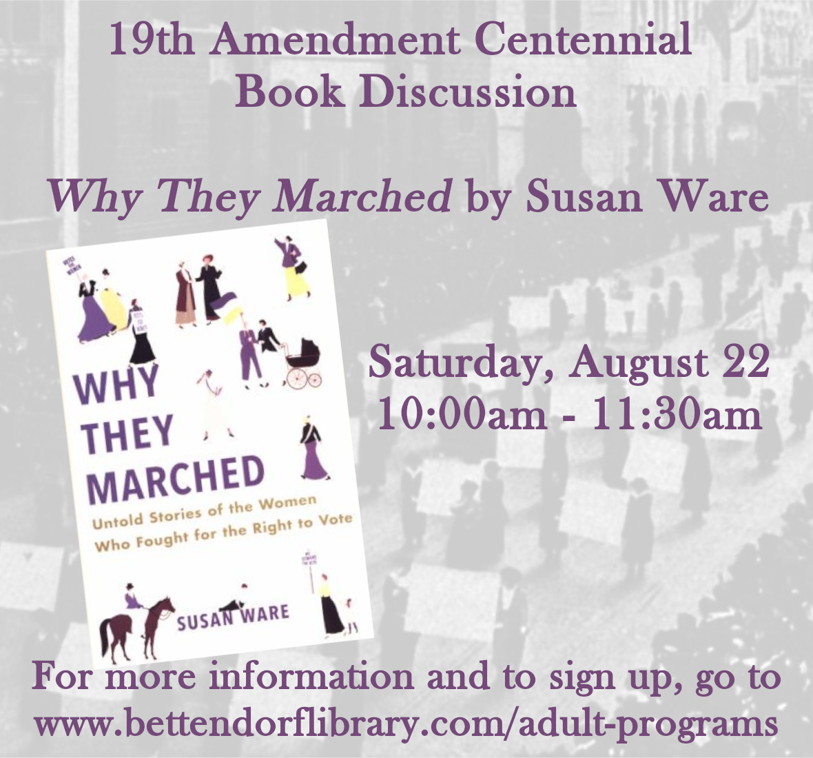 To commemorate the centennial anniversary of the ratification of the 19th Amendment, join us for an online discussion of Why They Marched: Untold Stories of the Women Who Fought for the Right to Vote by Susan Ware.    #BettLib #19thAmendment