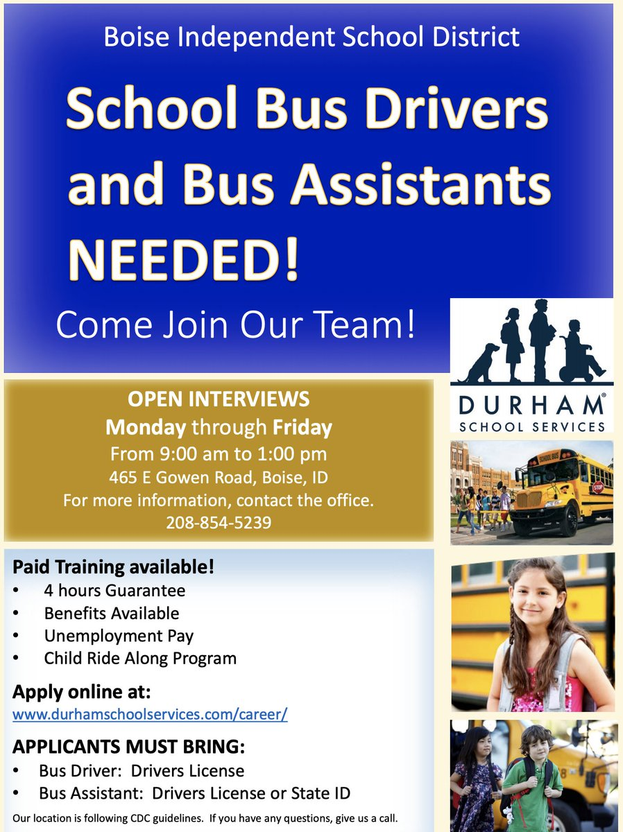 School bus drivers and bus assistants are currently being hired by the Boise School District's bus contractor, Durham School Services. Come join our team! Open interviews are being held Monday through Friday, 9 a.m. to 1 p.m. at 465 E. Gowen Rd., Boise, ID.