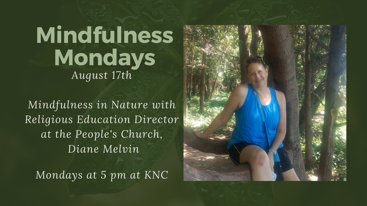 Join Diane Melvin, the Religious Education Director at the People's Church, and gather outside for a meaningful hour of mindfulness immersed in nature.  Register for KNC's upcoming Mindfulness Monday program at