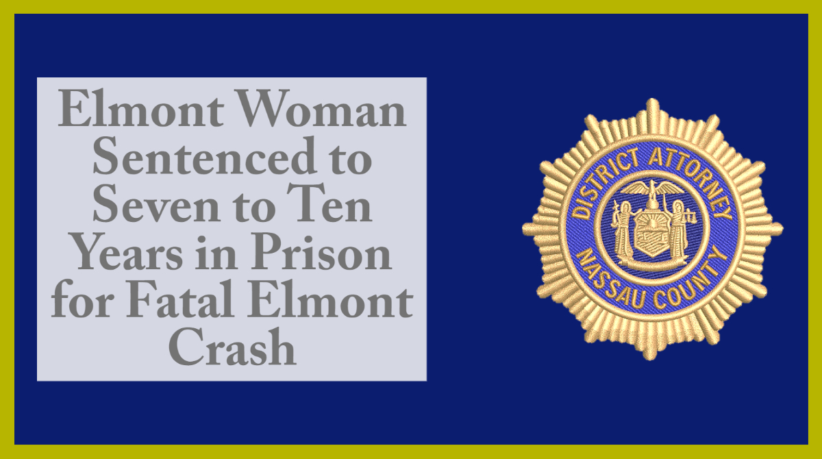 NCDA: Elmont Woman Sentenced to Seven to Ten Years in Prison for Fatal Elmont Crash