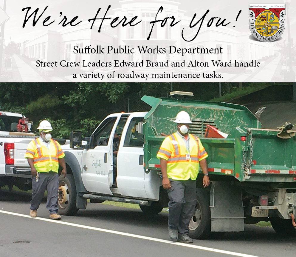We're Here for You...Suffolk Public Works Department Street Crew Leaders Edward Braud and Alton Ward each provide literal street level supervision to maintenance crews stationed in Northern Suffolk.